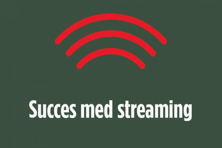Succes med streaming